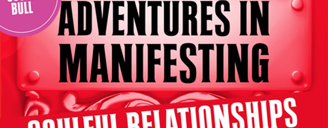 Adventures in Manifesting: Soulful Relationships